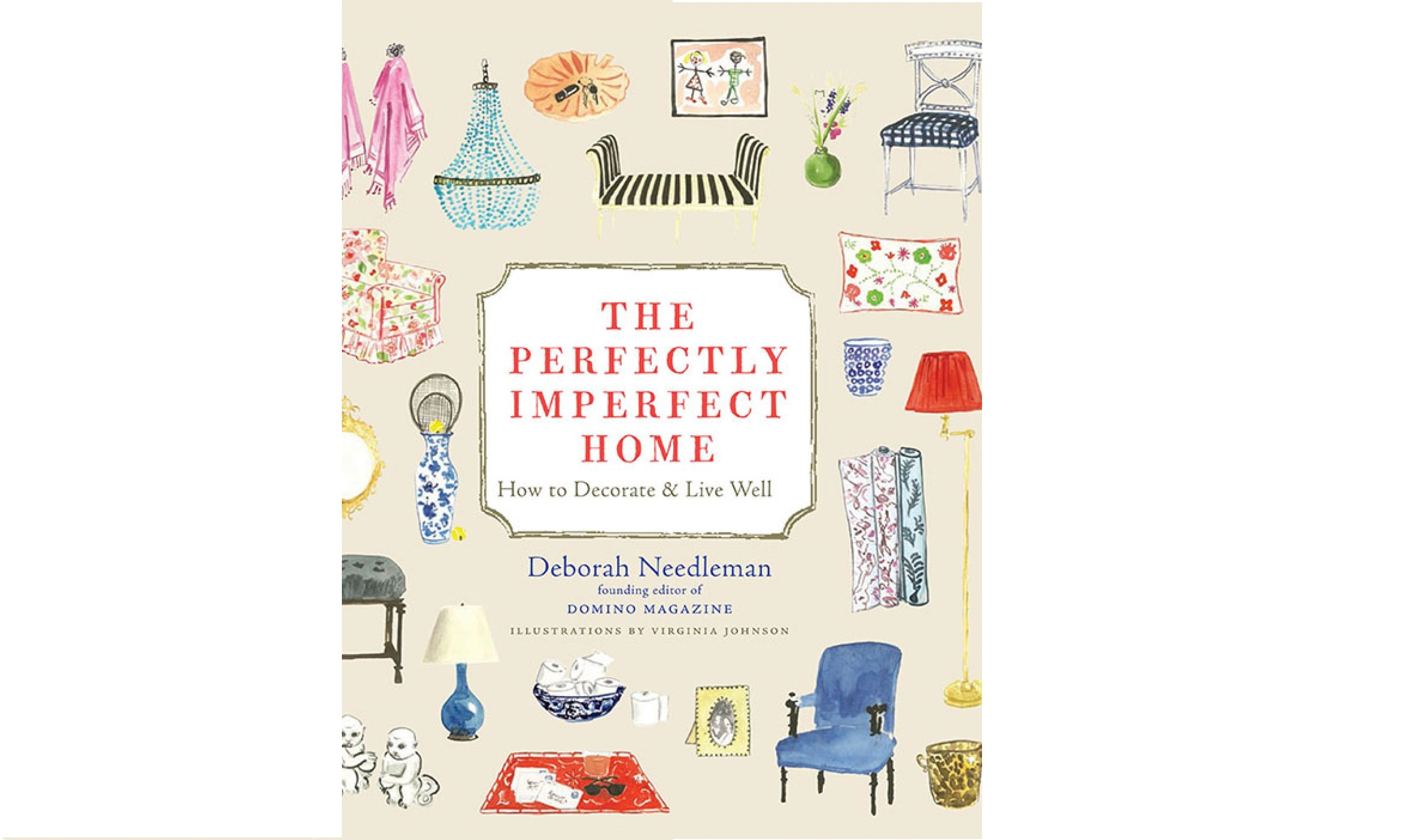 """The Perfectly Imperfect Home: How to Decorate and Live Well"", Deborah Needleman, Virginia Johnson"