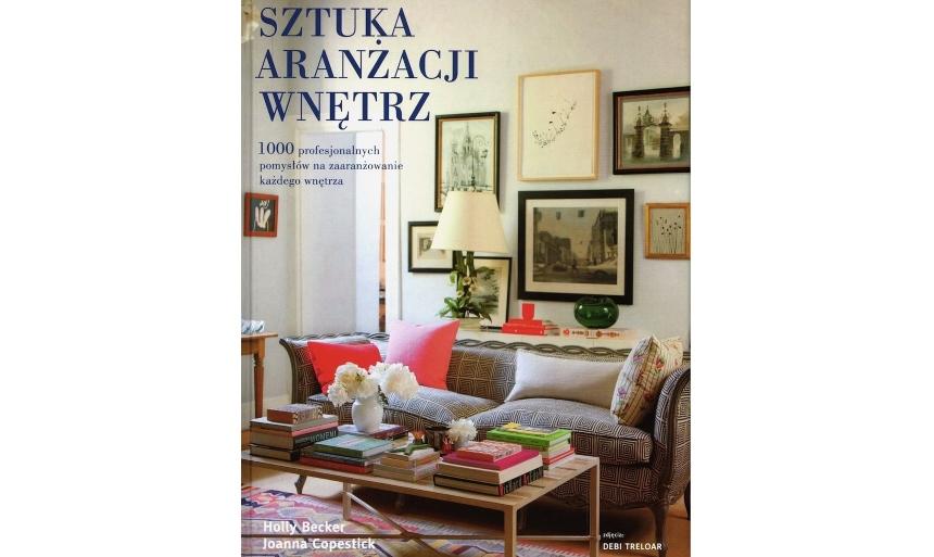 """""""Sztuka aranżacji wnętrz"""", Holly Becker, Joanna Copestick, Wyd. Muza SA"""