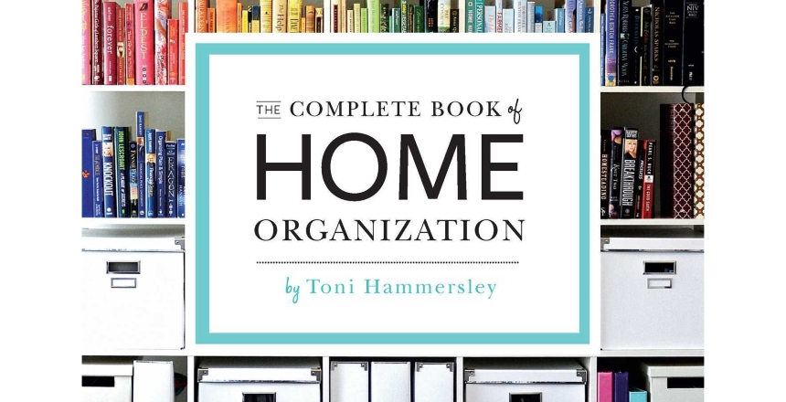 """""""The Complete Book of Home Organization: 200+ Tips and Projects"""", Toni Hammersley"""